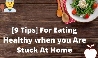 [9 Tips] For Eating Healthy While You Are Stuck At Home.