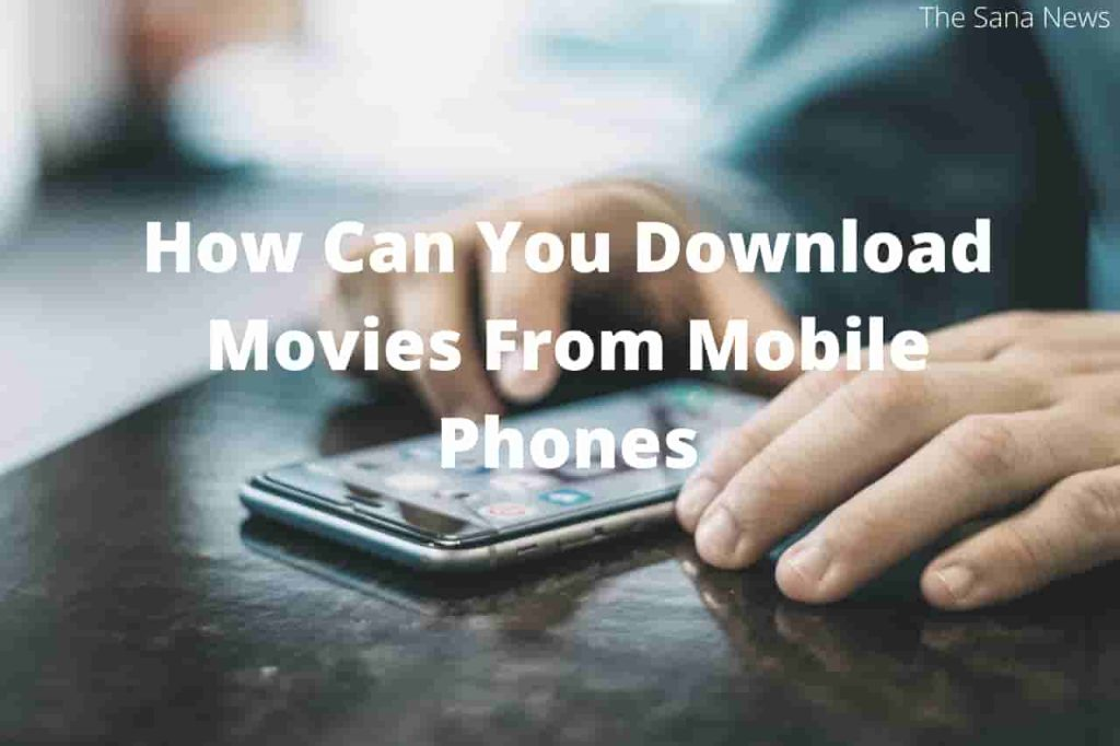 How Can You Download Movies From Mobile Phones