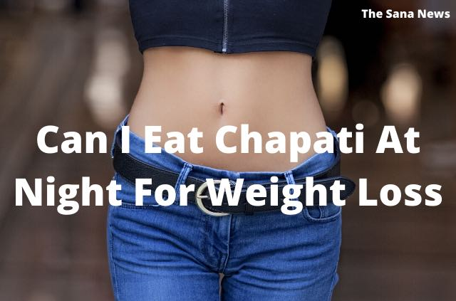 Can I Eat Chapati At Night For Weight Loss