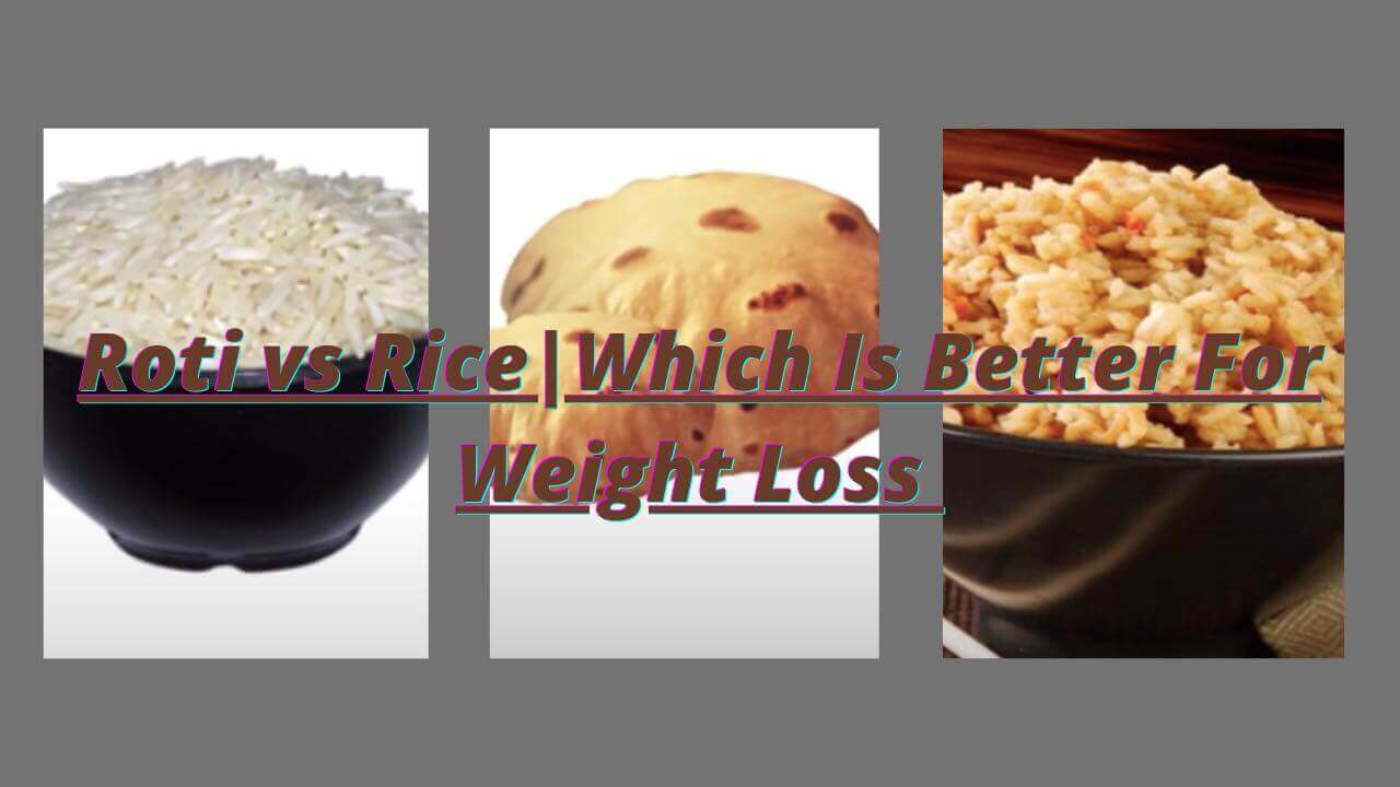 Roti vs Rice Calories Which Is Better For Weight Loss [Myth Bust]